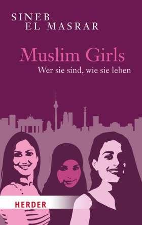 Muslim Girls. Wer sie sind, wie sie leben