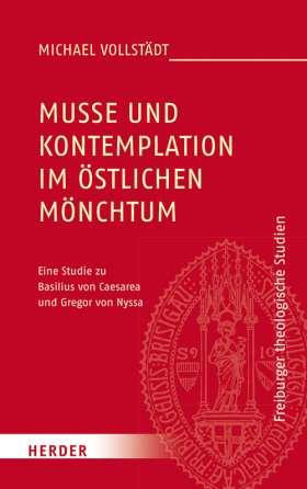 Muße und Kontemplation im östlichen Mönchtum. Eine Studie zu Basilius von Caesarea und Gregor von Nyssa