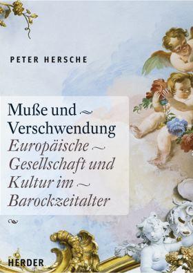 Muße und Verschwendung. Europäische Gesellschaft und Kultur im Barockzeitalter