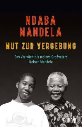Mut zur Vergebung. Das Vermächtnis meines Großvaters Nelson Mandela