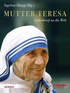Mutter Teresa. Liebesbrief an die Welt