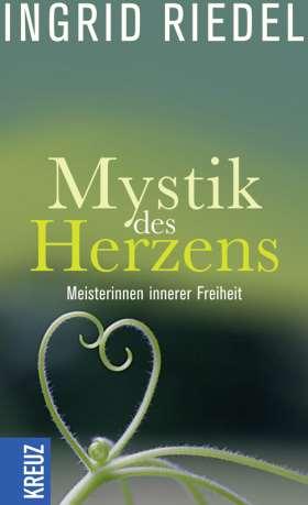 Mystik des Herzens. Meisterinnen innerer Freiheit