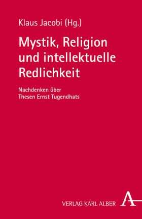 Mystik, Religion und intellektuelle Redlichkeit.  Nachdenken über Thesen Ernst Tugendhats