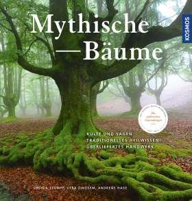 Mythische Bäume. Kulte und Sagen, Heilkunde und Nutzwerte, traditionelles Handwerk