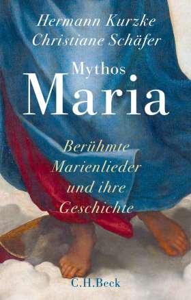 Mythos Maria. Berühmte Marienlieder und ihre Geschichte