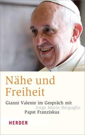 Nähe und Freiheit. Im Gespräch mit Jorge Mario Bergoglio / Papst Franziskus