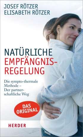 Natürliche Empfängnisregelung. Die symptho-thermale Methode – Der partnerschafltiche Weg