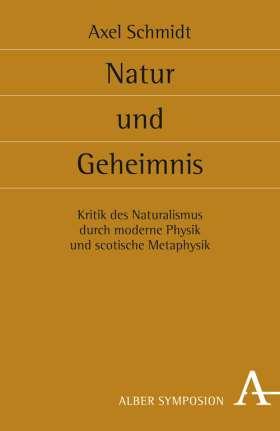 Natur und Geheimnis. Kritik des Naturalismus durch moderne Physik und scotische Metaphysik
