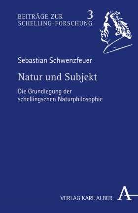 Natur und Subjekt. Die Grundlegung der schellingschen Naturphilosophie