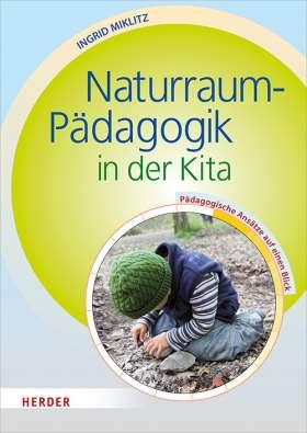 Naturraum-Pädagogik in der Kita. Pädagogische Ansätze auf einen Blick
