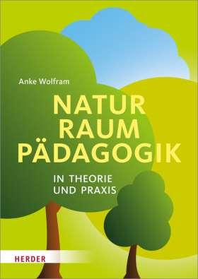 Naturraumpädagogik in Theorie und Praxis. in Theorie und Praxis