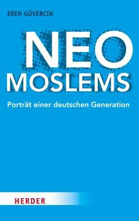 Neo-Moslems. Porträt einer deutschen Generation