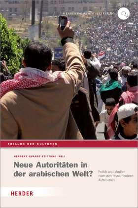 Neue Autoritäten in der arabischen Welt? Politik und Medien nach den revolutionären Aufbrüchen
