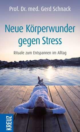 Neue Körperwunder gegen Stress. Rituale zum Entspannen im Alltag