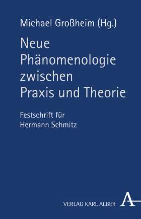 Neue Phänomenologie zwischen Praxis und Theorie. Festschrift für Hermann Schmitz