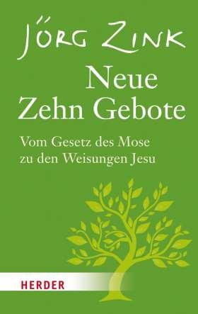 Neue Zehn Gebote. Vom Gesetz des Mose zu den Weisungen Jesu