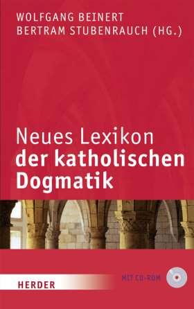 "Neues Lexikon der katholischen Dogmatik. 6., völlig neu bearb. Auflage des ""Lexikons der katholischen Dogmatik"""