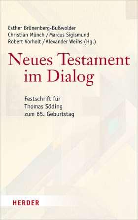 Neues Testament im Dialog. Festschrift für Thomas Söding zum 65. Geburtstag