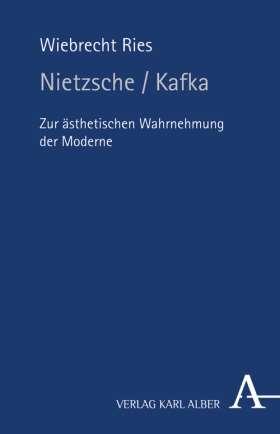 Nietzsche/Kafka. Zur ästhetischen Wahrnehmung der Moderne