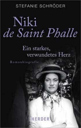 Niki de Saint Phalle. Ein starkes, verwundetes Herz. Romanbiografie