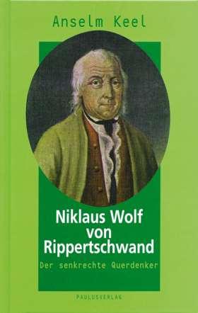 Niklaus Wolf von Rippertschwand. Der senkrechte Querdenker