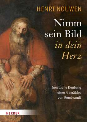 Nimm sein Bild in dein Herz. Geistliche Deutung eines Gemäldes von Rembrandt