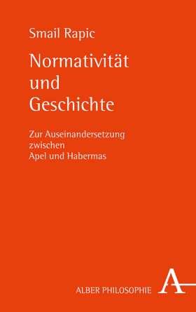 Normativität und Geschichte. Zur Auseinandersetzung zwischen Apel und Habermas