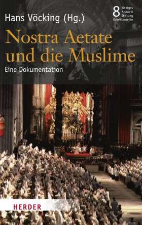 Nostra Aetate und die Muslime. Eine Dokumentation