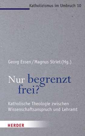 Nur begrenzt frei? Katholische Theologie zwischen Wissenschaftsanspruch und Lehramt