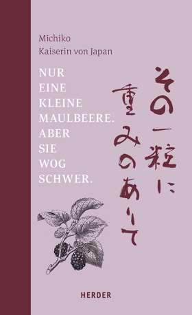 Nur eine kleine Maulbeere. Aber sie wog schwer. Gedichte von Michiko, Kaiserin von Japan