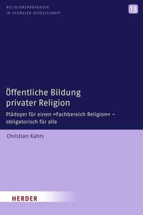 """Öffentliche Bildung privater Religion. Plädoyer für einen """"Fachbereich Religion"""" - obligatorisch für alle"""