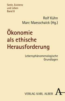 Ökonomie als ethische Herausforderung. Lebensphänomenologische Grundlagen