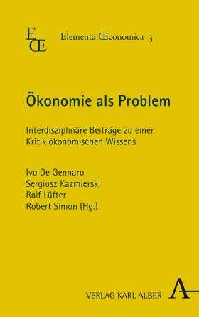 Ökonomie als Problem. Interdisziplinäre Beiträge zu einer Kritik ökonomischen Wissens