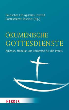 Ökumenische Gottesdienste. Anlässe, Modelle und Hinweise für die Praxis