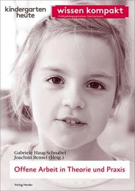 Offene Arbeit in Theorie und Praxis. kindergarten heute wissen kompakt
