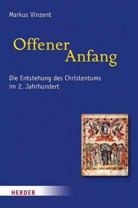 Offener Anfang. Die Entstehung des Christentums im 2. Jahrhundert