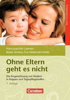 Ohne Eltern geht es nicht. Die Eingewöhnung von Kindern in Krippen und Tagespflegestellen. Buch