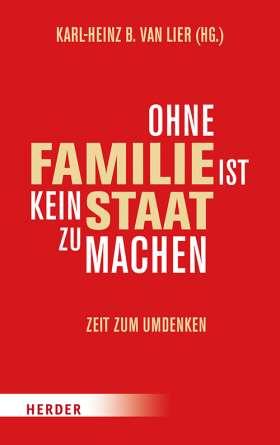 Ohne Familie ist kein Staat zu machen. Zeit zum Umdenken