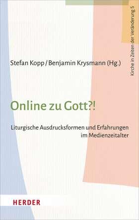 Online zu Gott?! Liturgische Ausdrucksformen und Erfahrungen im Medienzeitalter