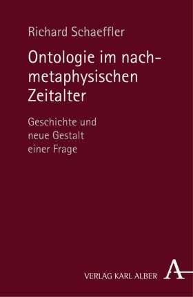 Ontologie im nachmetaphysischen Zeitalter. Geschichte und neue Gestalt einer Frage