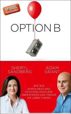 Option B. Wie wir durch Resilienz Schicksalsschläge überwinden und Freude am Leben finden
