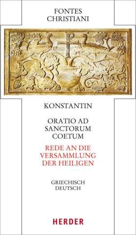 Oratio ad sanctorum coetum - Rede an die Versammlung der Heiligen. Griechisch-Deutsch
