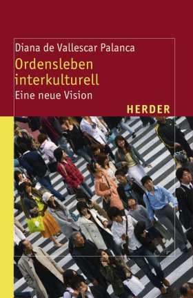 Ordensleben interkulturell. Eine neue Vision
