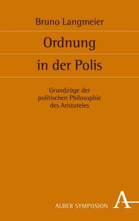Ordnung in der Polis. Grundzüge der politischen Philosophie des Aristoteles