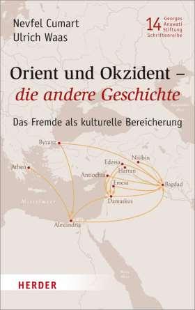 Orient und Okzident – die andere Geschichte. Das Fremde als kulturelle Bereicherung