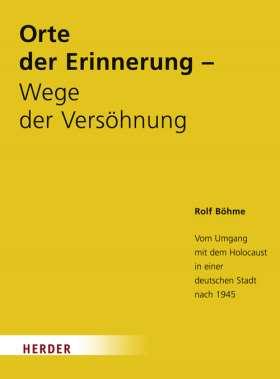 Orte der Erinnerung - Wege der Versöhnung. Vom Umgang mit dem Holocaust in einer deutschen Stadt nach 1945