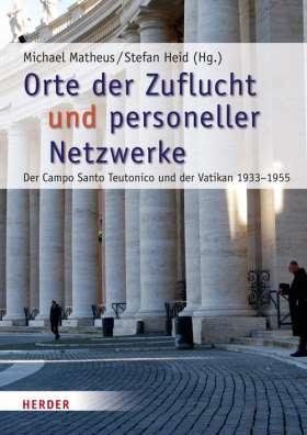 Orte der Zuflucht und personeller Netzwerke. Der Campo Santo Teutonico und der Vatikan 1933-1955