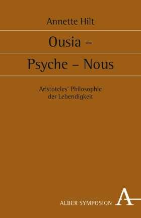Ousia - Psyche - Nous. Aristoteles' Philosophie der Lebendigkeit