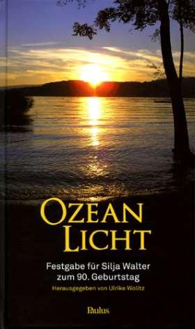 Ozean Licht. Festgabe für Silja Walter zum 90. Geburtstag