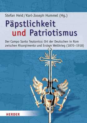 Päpstlichkeit und Patriotismus. Der Campo Santo Teutonico: Ort der Deutschen in Rom zwischen Risorgimento und Erstem Weltkrieg (1870-1918)